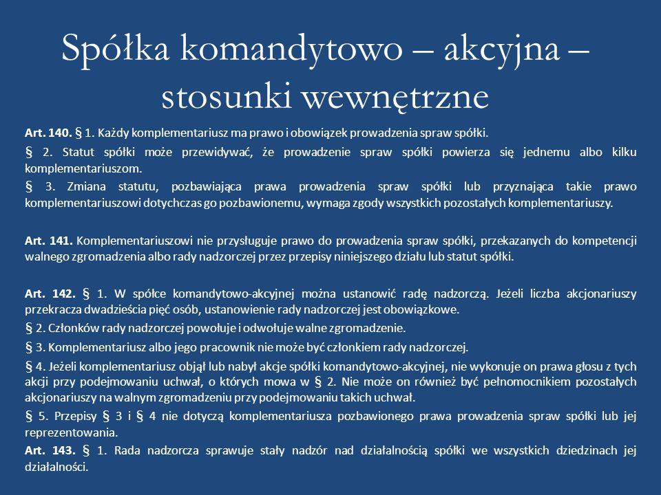 Spółka komandytowo – akcyjna – stosunki wewnętrzne Art. 140. § 1. Każdy komplementariusz ma prawo i obowiązek prowadzenia spraw spółki. § 2. Statut sp