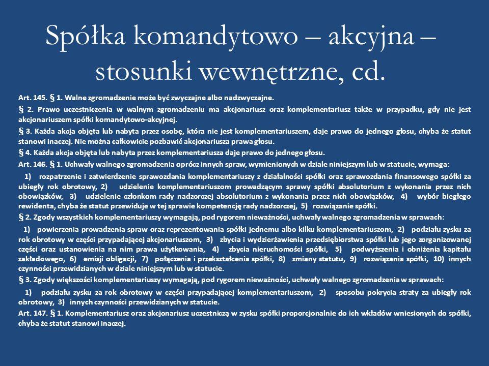 Spółka komandytowo – akcyjna – stosunki wewnętrzne, cd. Art. 145. § 1. Walne zgromadzenie może być zwyczajne albo nadzwyczajne. § 2. Prawo uczestnicze