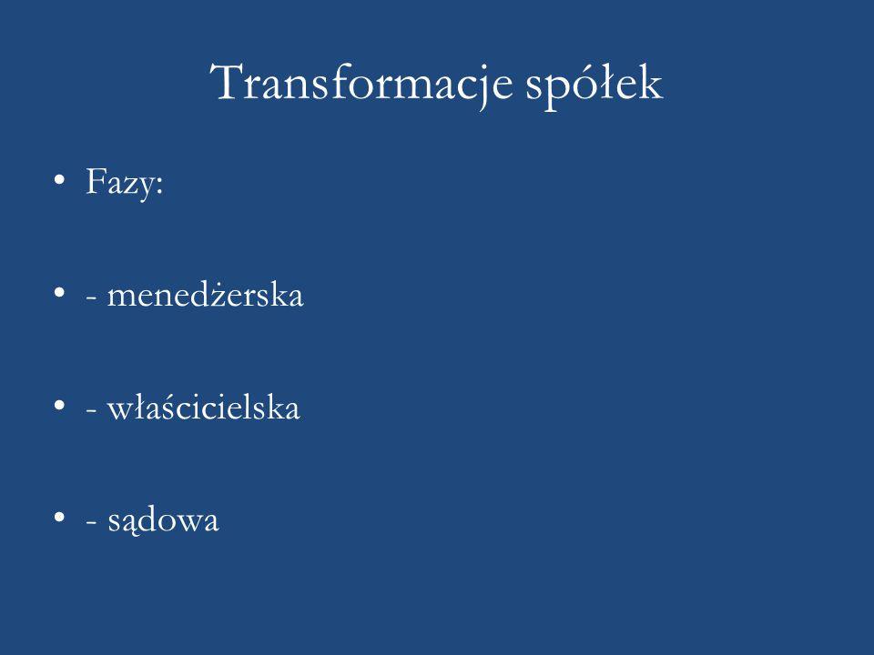 Transformacje spółek Fazy: - menedżerska - właścicielska - sądowa