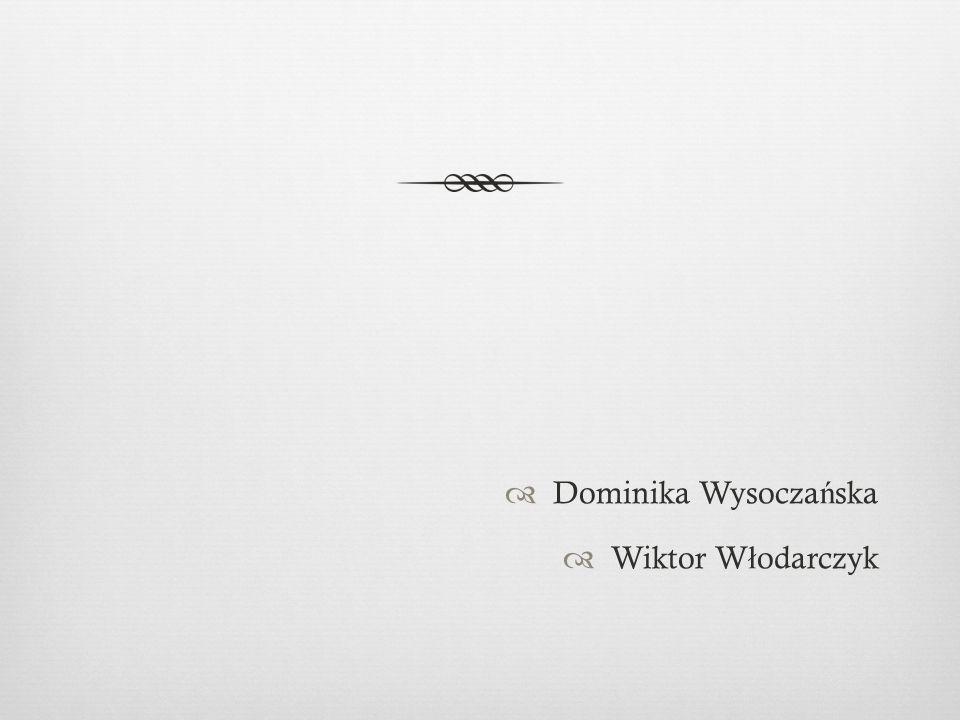 Dominika Wysocza ń ska  Wiktor W ł odarczyk