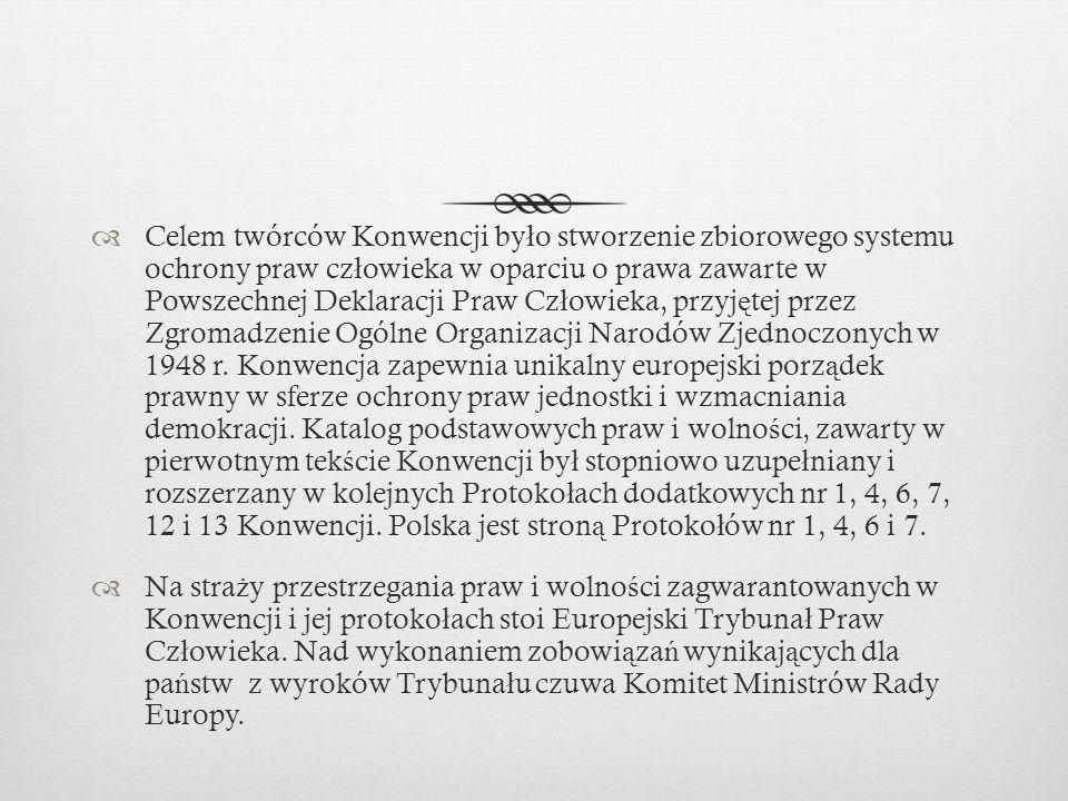  Celem twórców Konwencji by ł o stworzenie zbiorowego systemu ochrony praw cz ł owieka w oparciu o prawa zawarte w Powszechnej Deklaracji Praw Cz ł owieka, przyj ę tej przez Zgromadzenie Ogólne Organizacji Narodów Zjednoczonych w 1948 r.