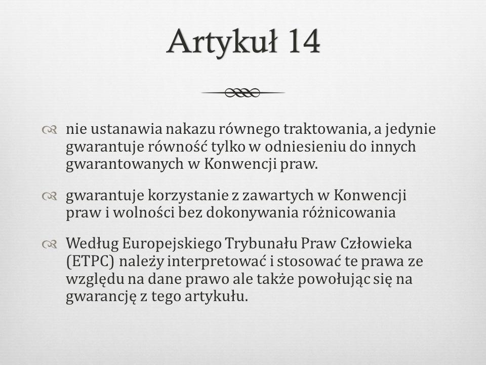 Artyku ł 14Artyku ł 14  nie ustanawia nakazu równego traktowania, a jedynie gwarantuje równość tylko w odniesieniu do innych gwarantowanych w Konwencji praw.