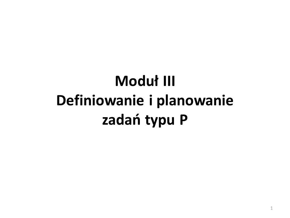Moduł III Definiowanie i planowanie zadań typu P 1