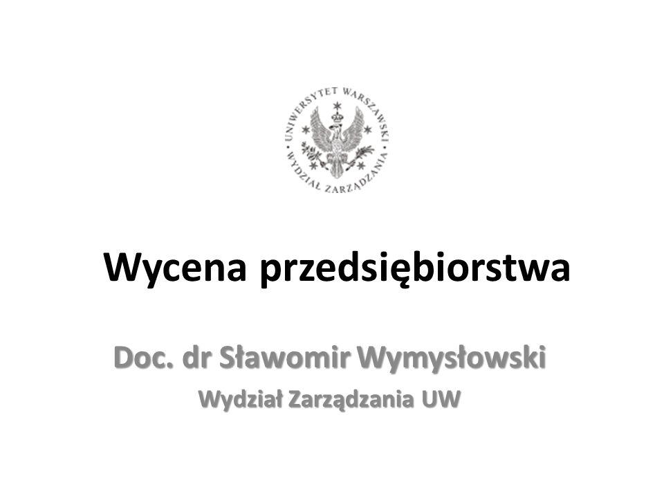 Wycena przedsiębiorstwa Doc. dr Sławomir Wymysłowski Wydział Zarządzania UW