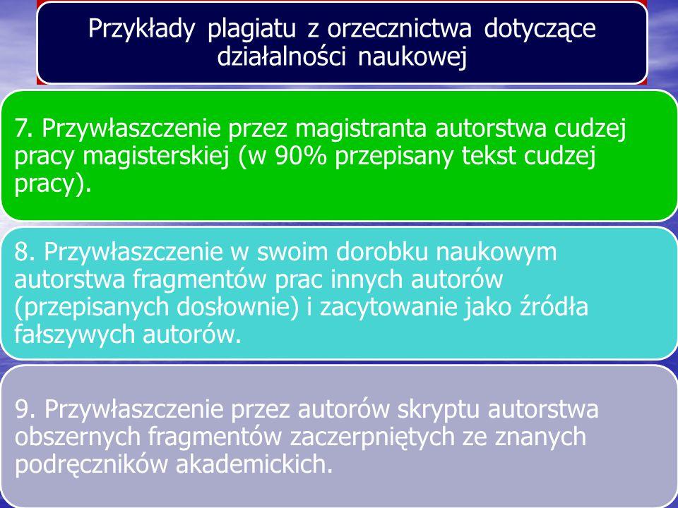Przykłady plagiatu z orzecznictwa dotyczące działalności naukowej 7. Przywłaszczenie przez magistranta autorstwa cudzej pracy magisterskiej (w 90% prz
