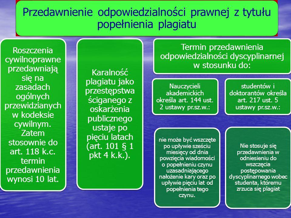 Przedawnienie odpowiedzialności prawnej z tytułu popełnienia plagiatu Roszczenia cywilnoprawne przedawniają się na zasadach ogólnych przewidzianych w