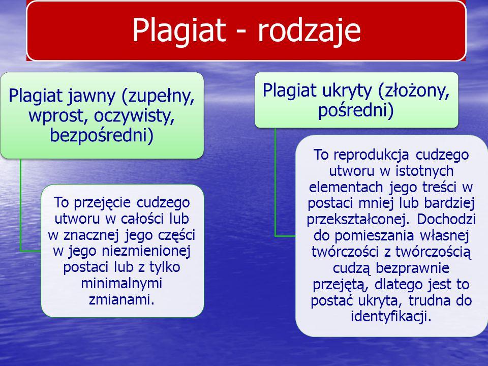 Plagiat - rodzaje Plagiat jawny (zupełny, wprost, oczywisty, bezpośredni) To przejęcie cudzego utworu w całości lub w znacznej jego części w jego niez