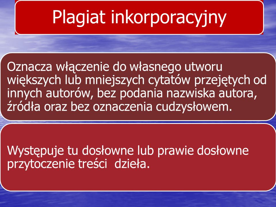 Plagiat inkorporacyjny Oznacza włączenie do własnego utworu większych lub mniejszych cytatów przejętych od innych autorów, bez podania nazwiska autora