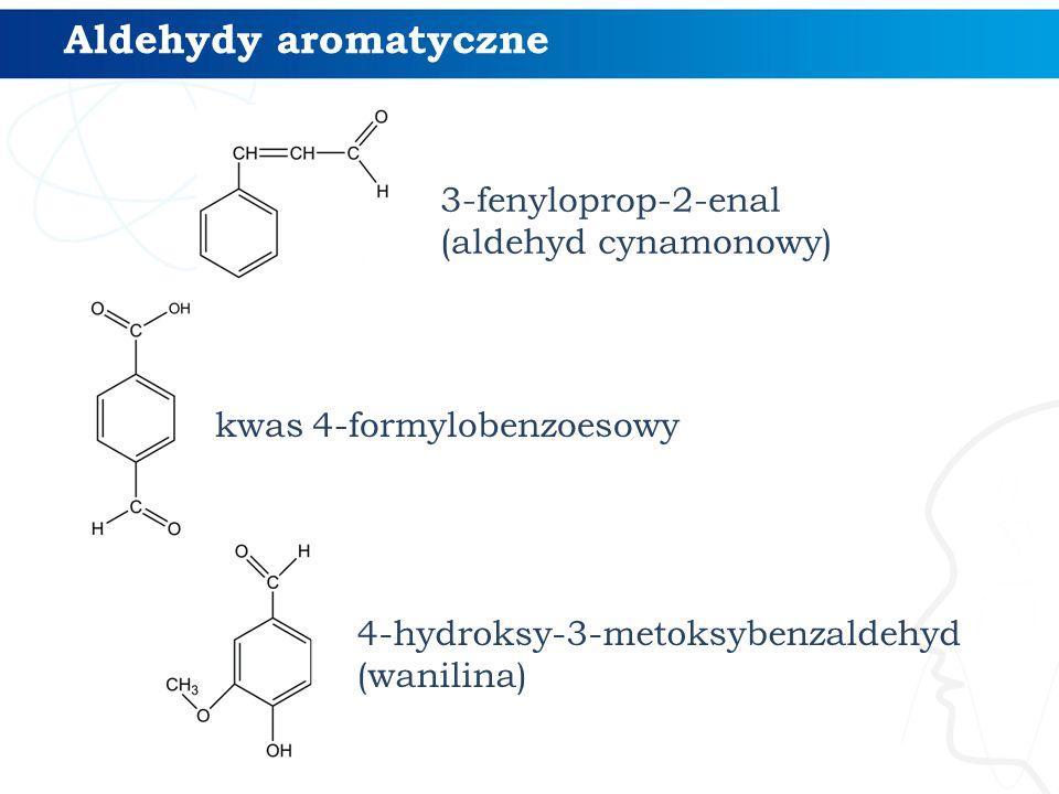 Aldehydy aromatyczne 3-fenyloprop-2-enal (aldehyd cynamonowy) 4-hydroksy-3-metoksybenzaldehyd (wanilina) kwas 4-formylobenzoesowy