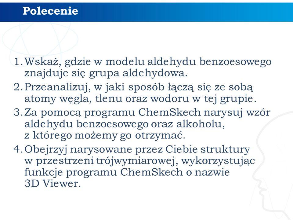 1.Wskaż, gdzie w modelu aldehydu benzoesowego znajduje się grupa aldehydowa. 2.Przeanalizuj, w jaki sposób łączą się ze sobą atomy węgla, tlenu oraz w