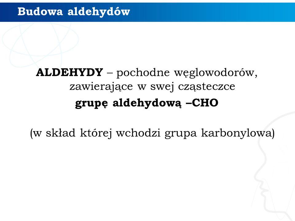 Grupa funkcyjna GRUPA ALDEHYDOWA grupa karbonylowa
