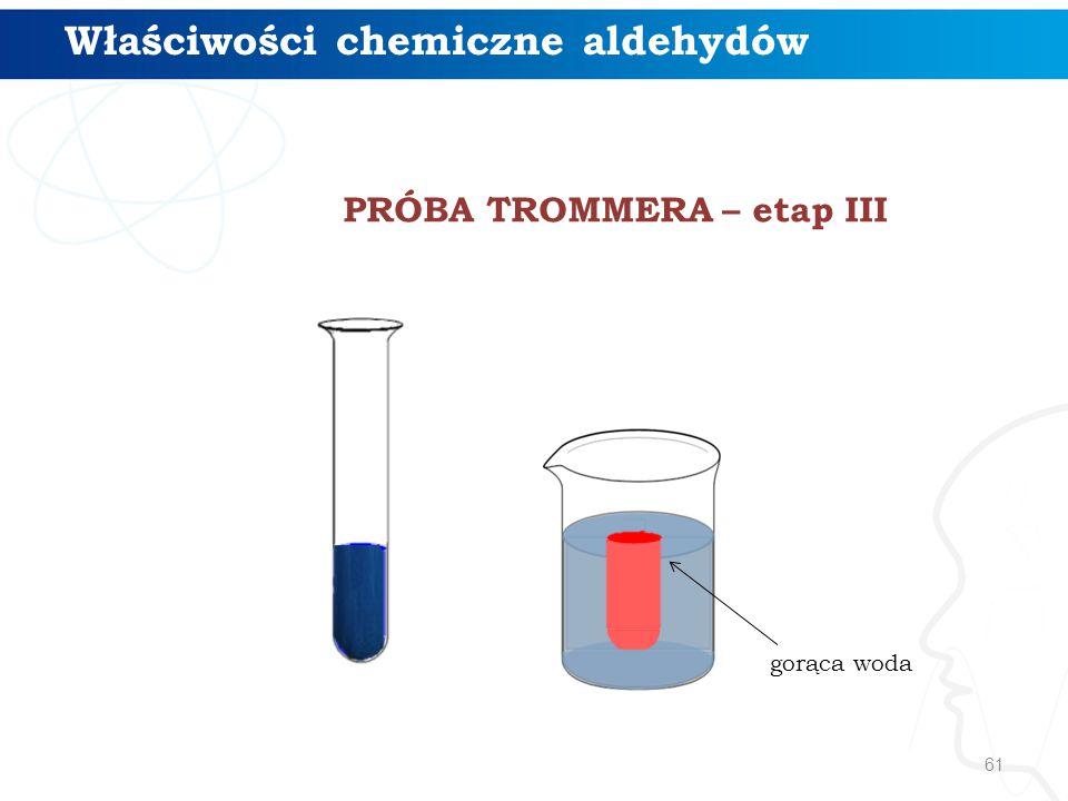 61 gorąca woda Właściwości chemiczne aldehydów PRÓBA TROMMERA – etap III