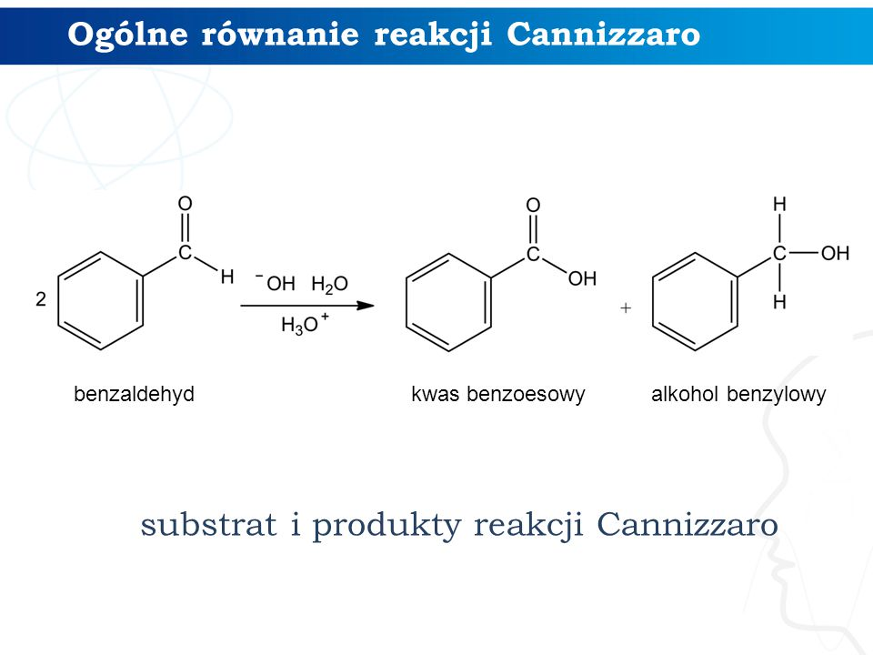 Ogólne równanie reakcji Cannizzaro benzaldehydkwas benzoesowyalkohol benzylowy substrat i produkty reakcji Cannizzaro