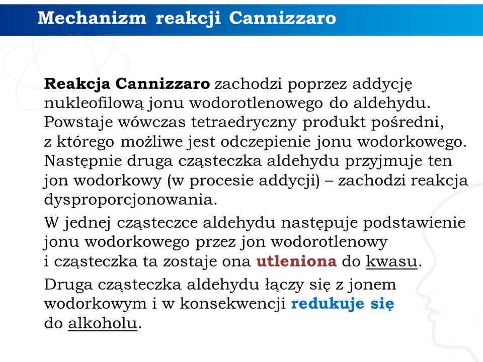 Reakcja Cannizzaro zachodzi poprzez addycję nukleofilową jonu wodorotlenowego do aldehydu. Powstaje wówczas tetraedryczny produkt pośredni, z którego