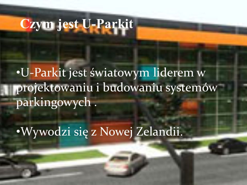 Czym jest U-Parkit U-Parkit jest światowym liderem w projektowaniu i budowaniu systemów parkingowych.