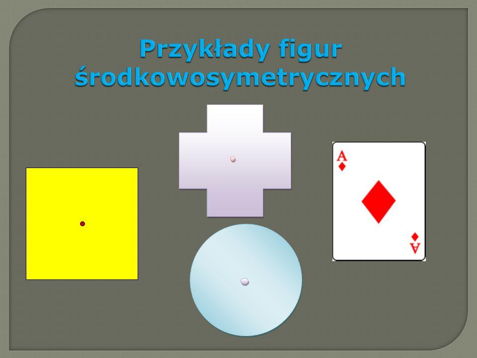 Przykłady figur środkowosymetrycznych