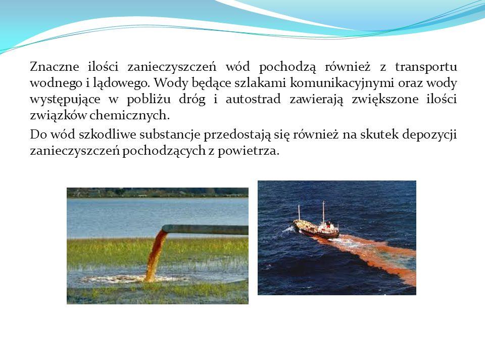 Znaczne ilości zanieczyszczeń wód pochodzą również z transportu wodnego i lądowego. Wody będące szlakami komunikacyjnymi oraz wody występujące w pobli