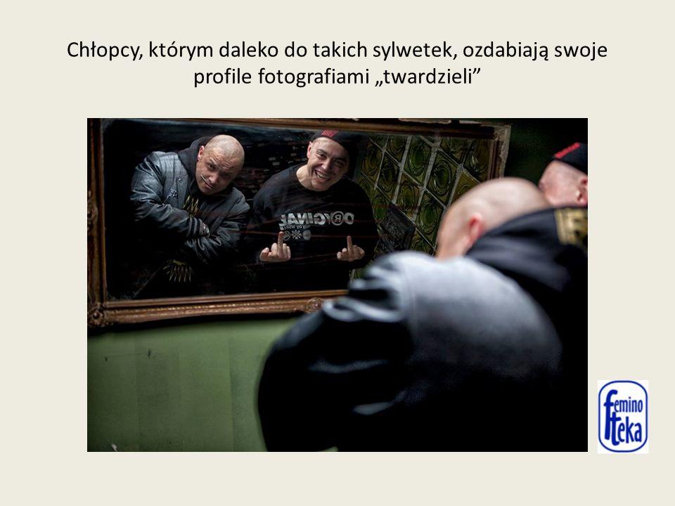 """Chłopcy, którym daleko do takich sylwetek, ozdabiają swoje profile fotografiami """"twardzieli"""