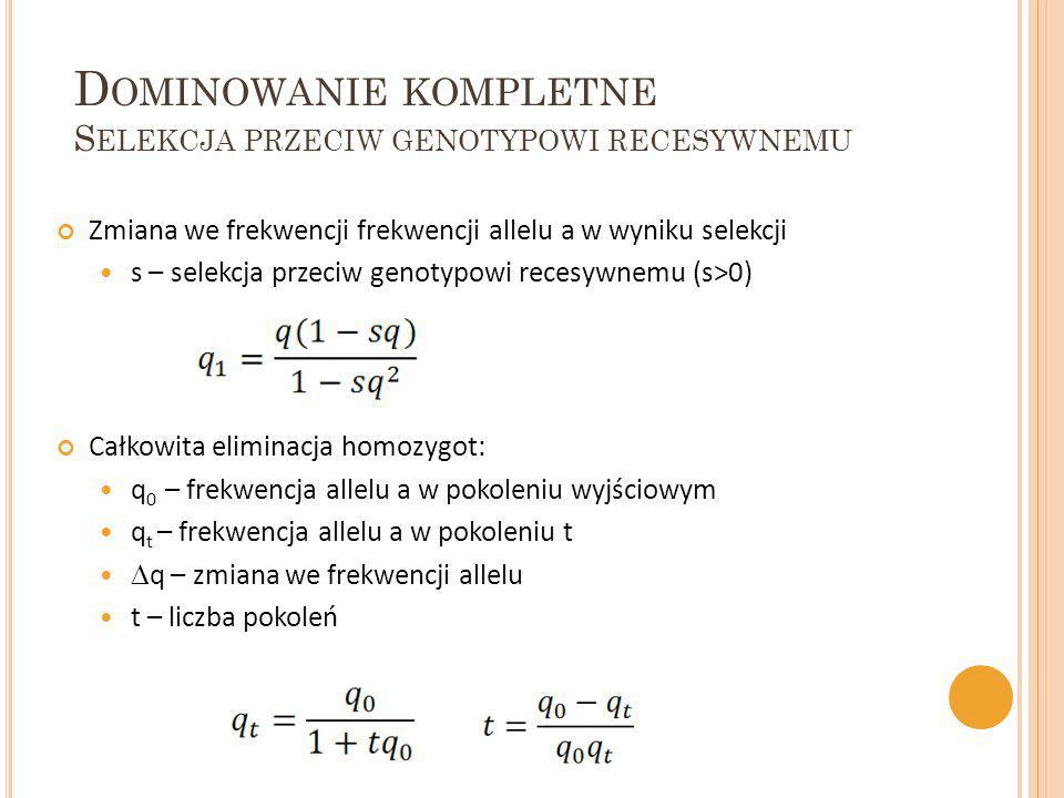 Zmiana we frekwencji frekwencji allelu a w wyniku selekcji s – selekcja przeciw genotypowi recesywnemu (s>0) Całkowita eliminacja homozygot: q 0 – fre