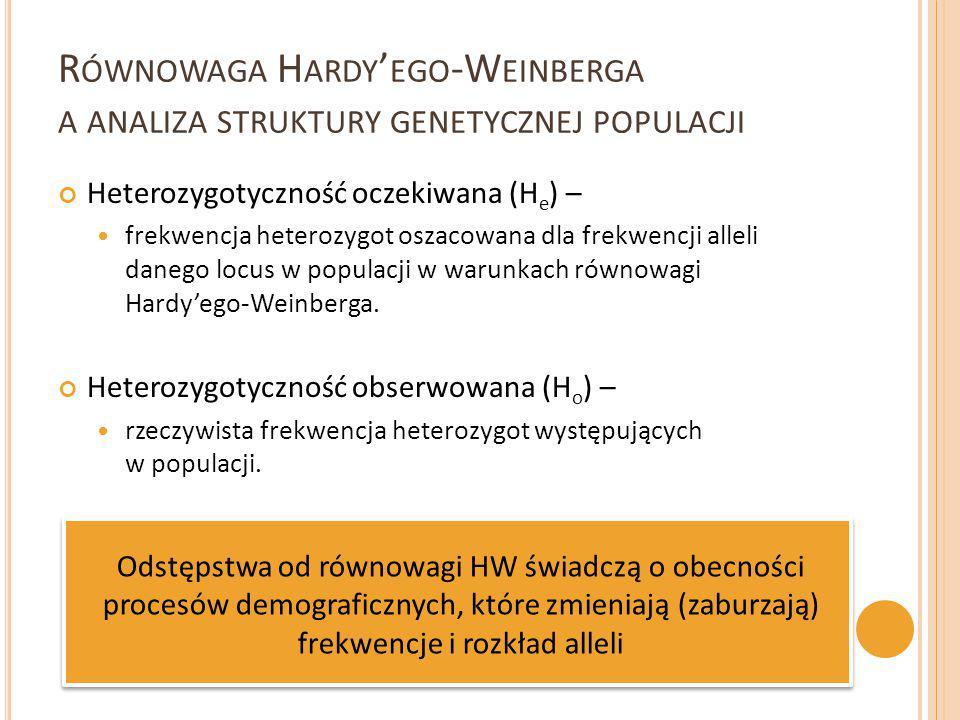 Heterozygotyczność oczekiwana (H e ) – frekwencja heterozygot oszacowana dla frekwencji alleli danego locus w populacji w warunkach równowagi Hardy'eg