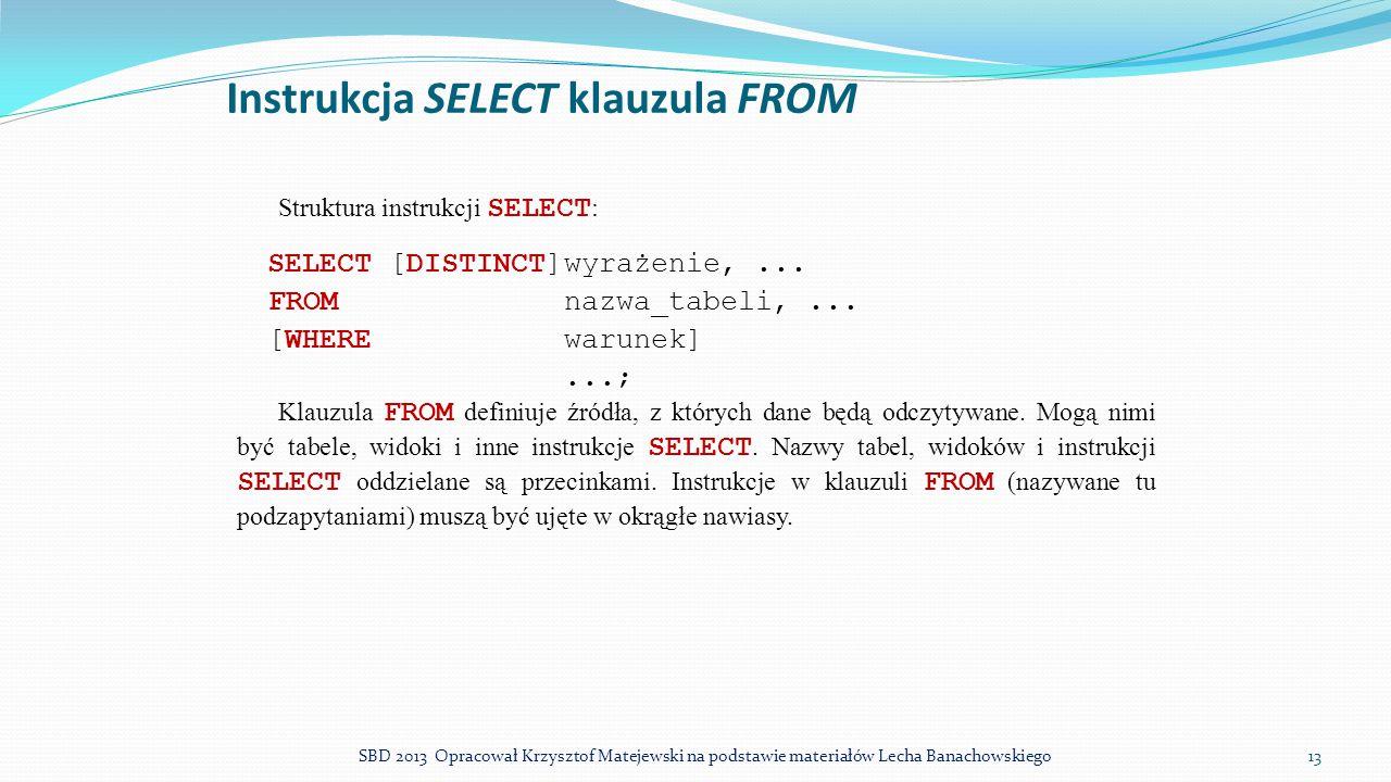 Instrukcja SELECT klauzula FROM Struktura instrukcji SELECT : SELECT [DISTINCT]wyrażenie,... FROMnazwa_tabeli,... [WHEREwarunek]...; Klauzula FROM def