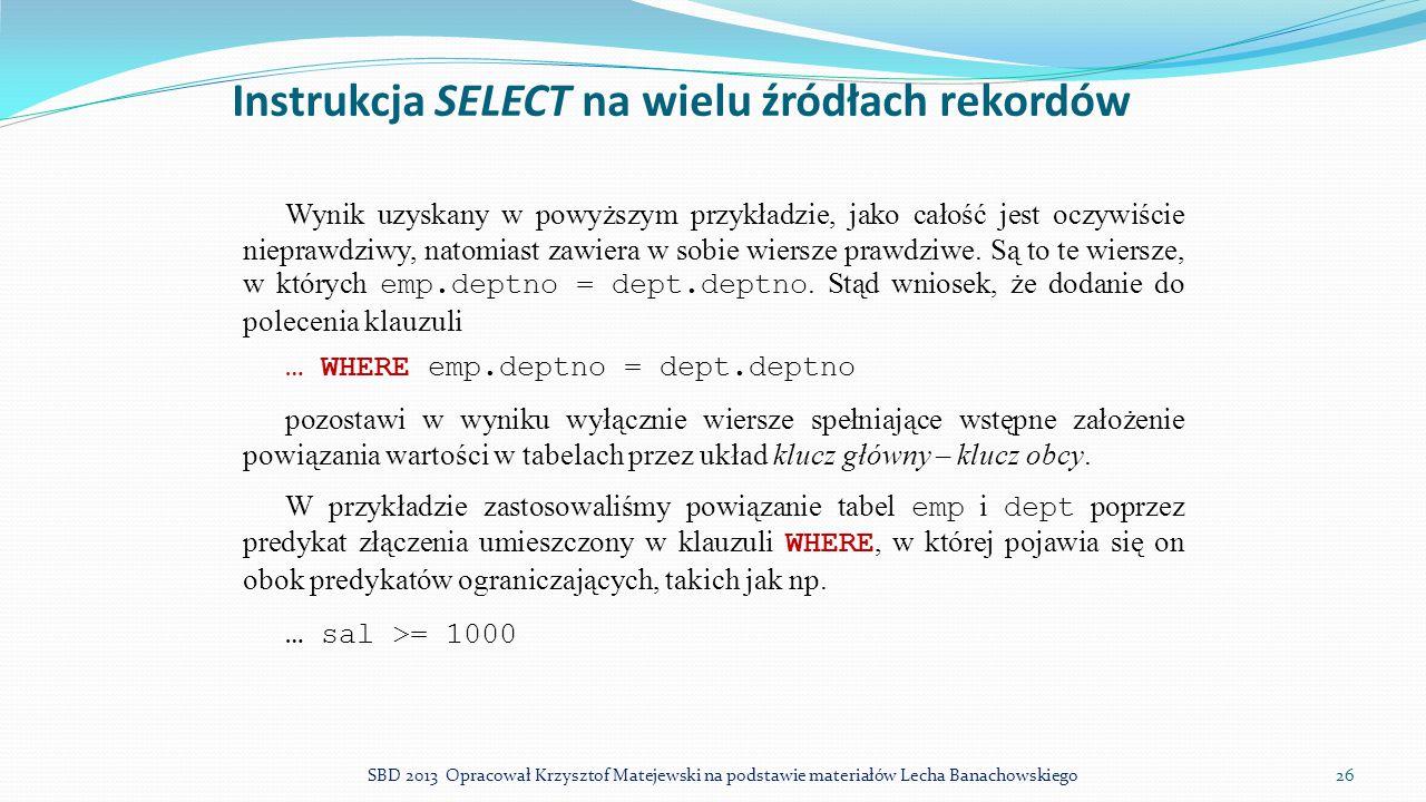 Instrukcja SELECT na wielu źródłach rekordów Wynik uzyskany w powyższym przykładzie, jako całość jest oczywiście nieprawdziwy, natomiast zawiera w sob