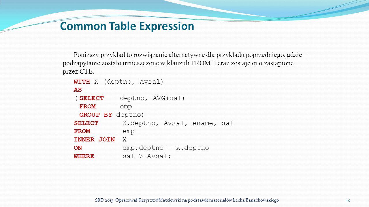 Common Table Expression Poniższy przykład to rozwiązanie alternatywne dla przykładu poprzedniego, gdzie podzapytanie zostało umieszczone w klauzuli FR