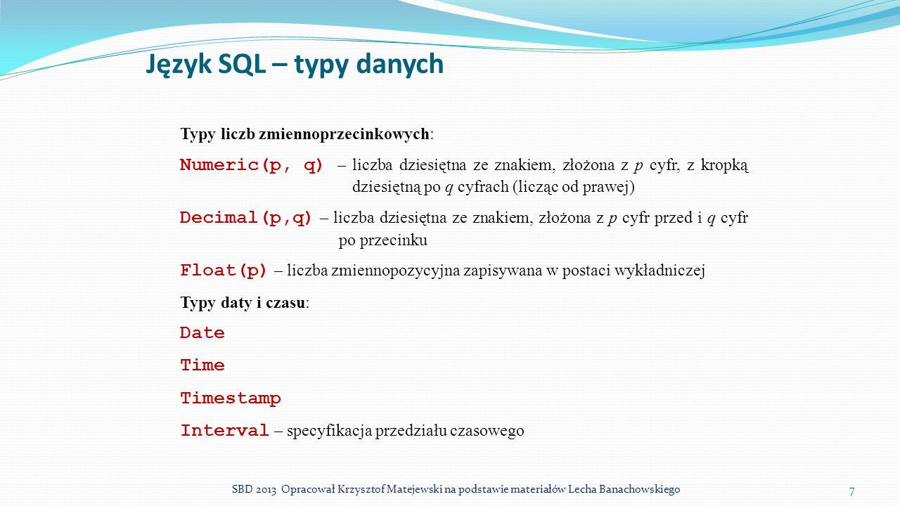 Język SQL – typy danych Typy liczb zmiennoprzecinkowych: Numeric(p, q) – liczba dziesiętna ze znakiem, złożona z p cyfr, z kropką dziesiętną po q cyfr