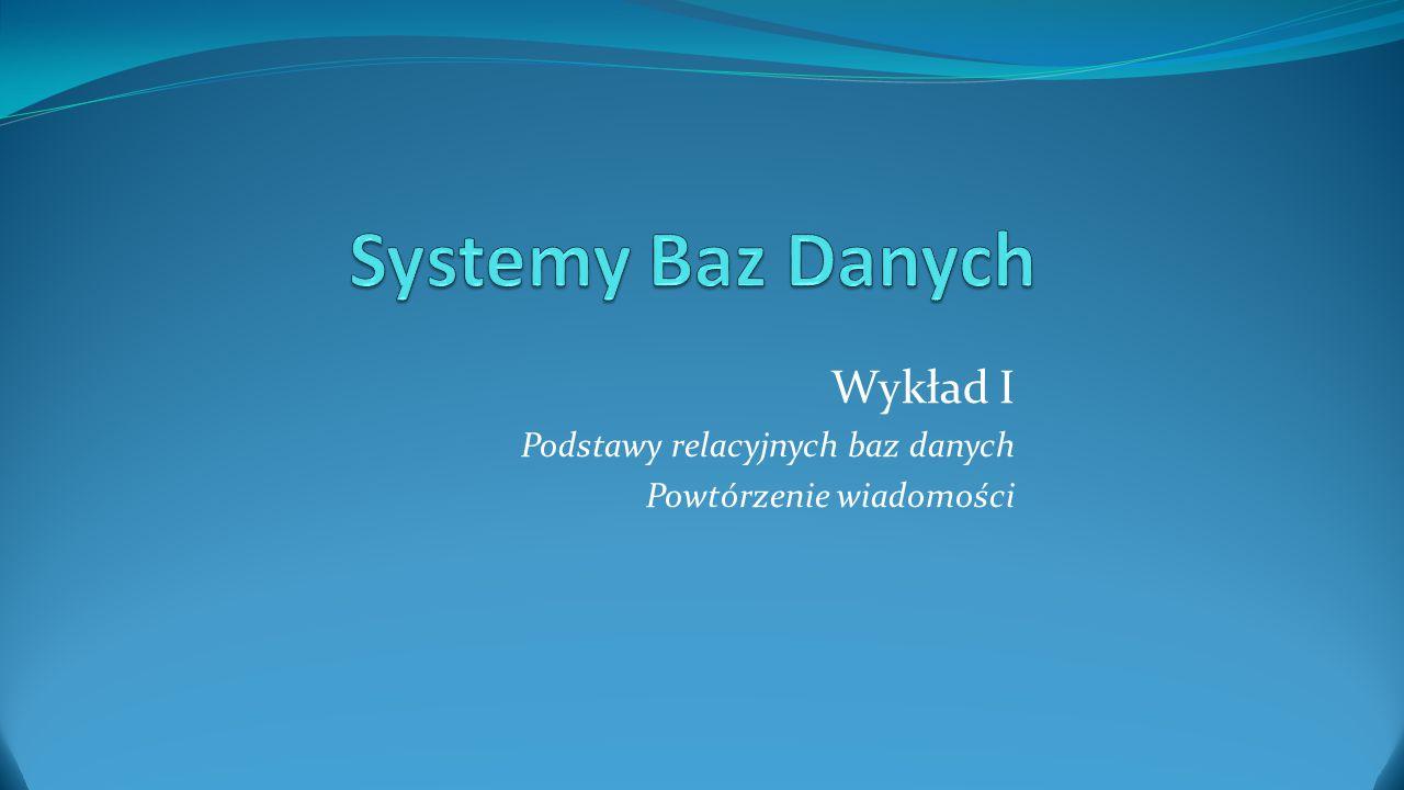 """Eliminowanie """"złych zależności funkcyjnych SBD 2013 Wykład I."""
