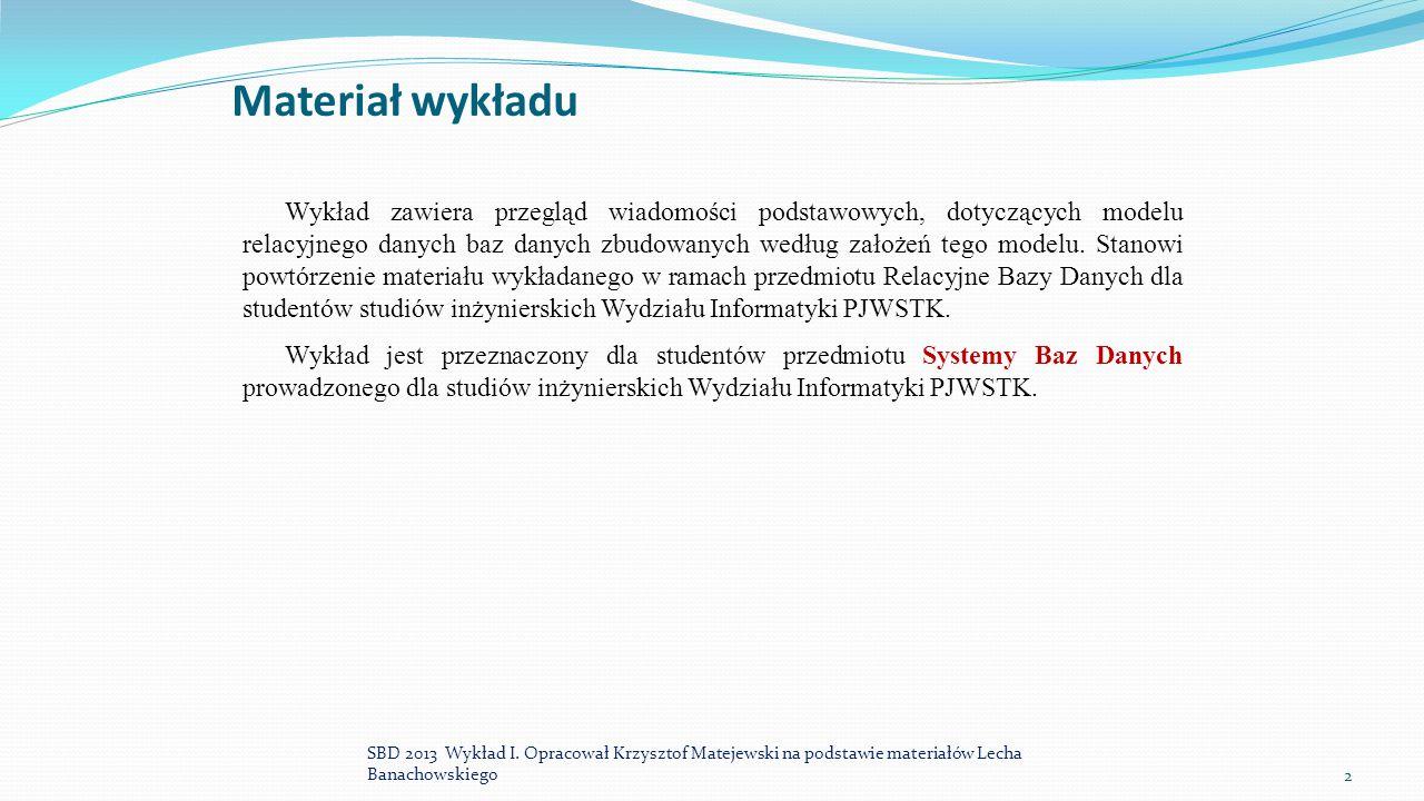 Materiał wykładu Wykład zawiera przegląd wiadomości podstawowych, dotyczących modelu relacyjnego danych baz danych zbudowanych według założeń tego mod