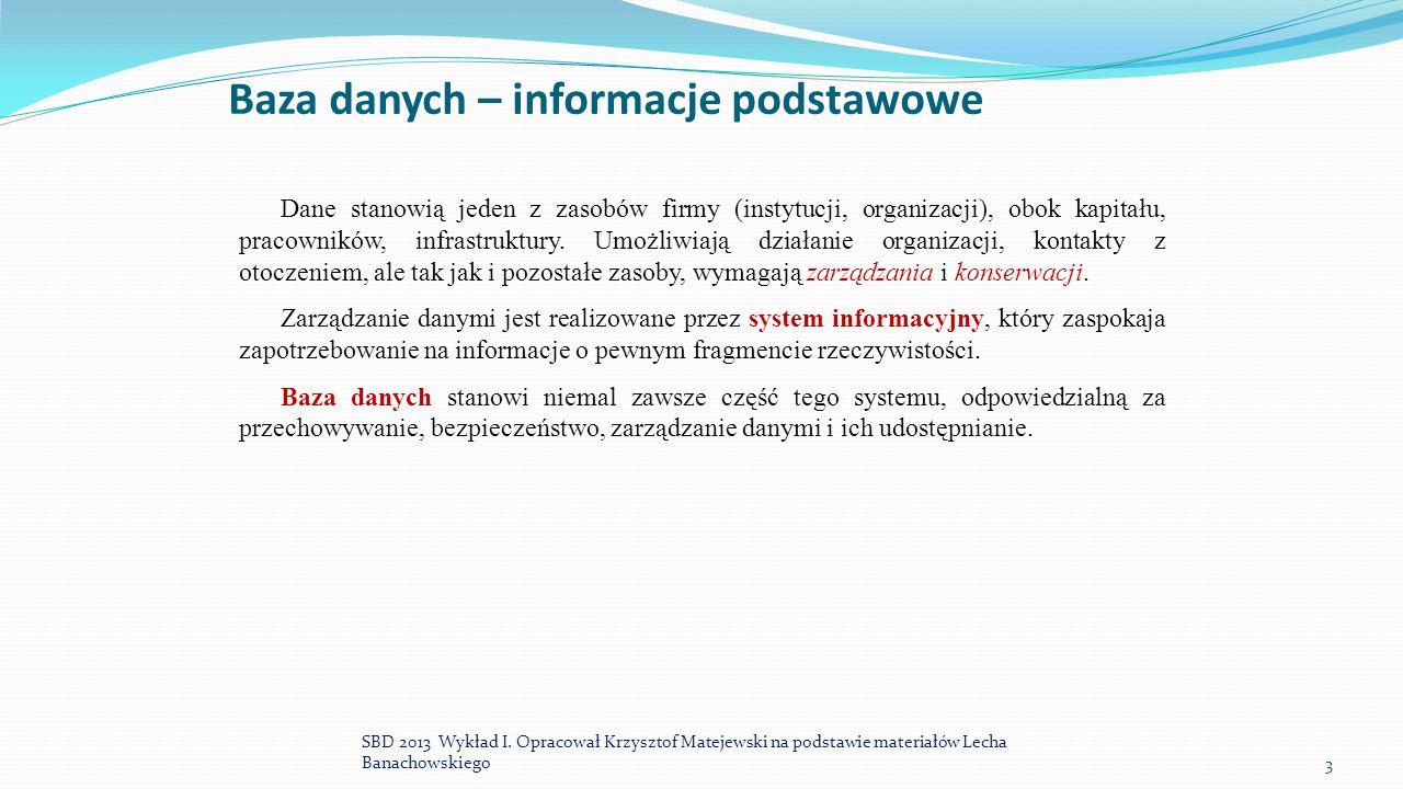 Baza danych – informacje podstawowe Dane stanowią jeden z zasobów firmy (instytucji, organizacji), obok kapitału, pracowników, infrastruktury. Umożliw