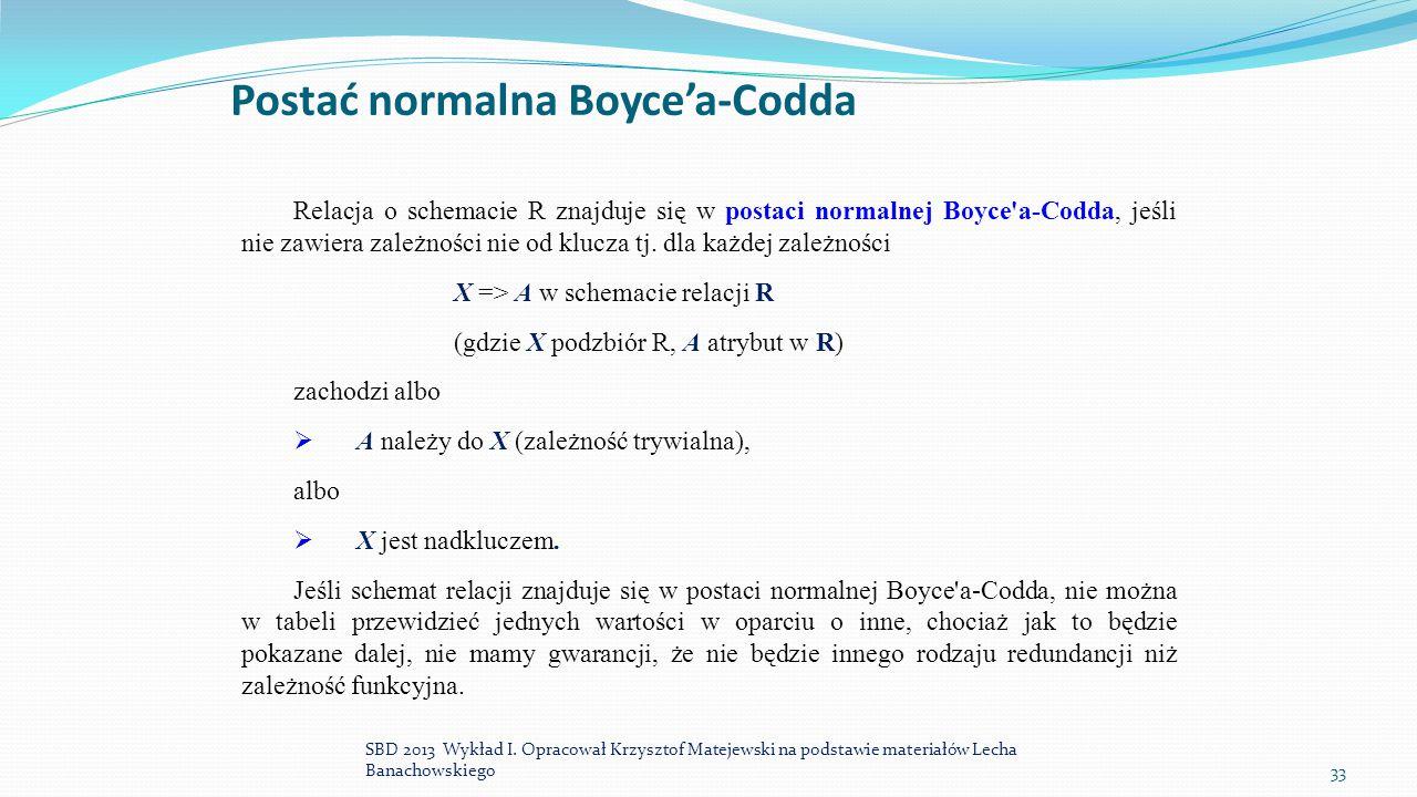 Postać normalna Boyce'a-Codda SBD 2013 Wykład I. Opracował Krzysztof Matejewski na podstawie materiałów Lecha Banachowskiego33 Relacja o schemacie R z