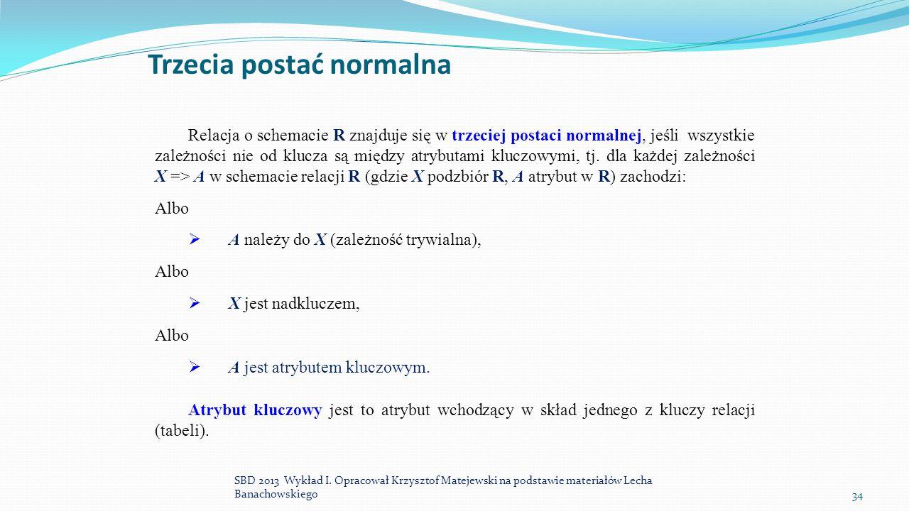 Trzecia postać normalna SBD 2013 Wykład I. Opracował Krzysztof Matejewski na podstawie materiałów Lecha Banachowskiego34 Relacja o schemacie R znajduj