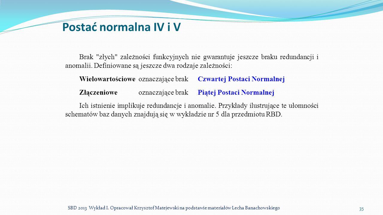 Postać normalna IV i V SBD 2013 Wykład I. Opracował Krzysztof Matejewski na podstawie materiałów Lecha Banachowskiego 35 Brak