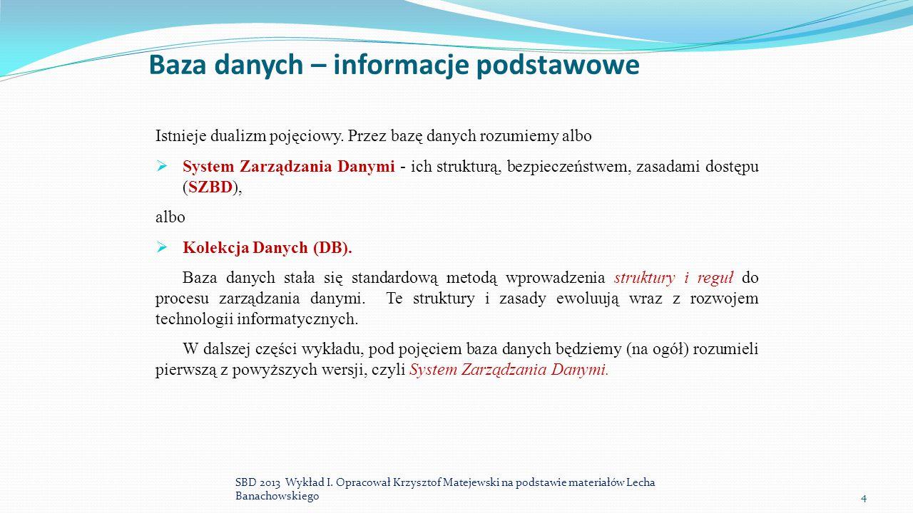 Baza danych – informacje podstawowe Istnieje dualizm pojęciowy. Przez bazę danych rozumiemy albo  System Zarządzania Danymi - ich strukturą, bezpiecz