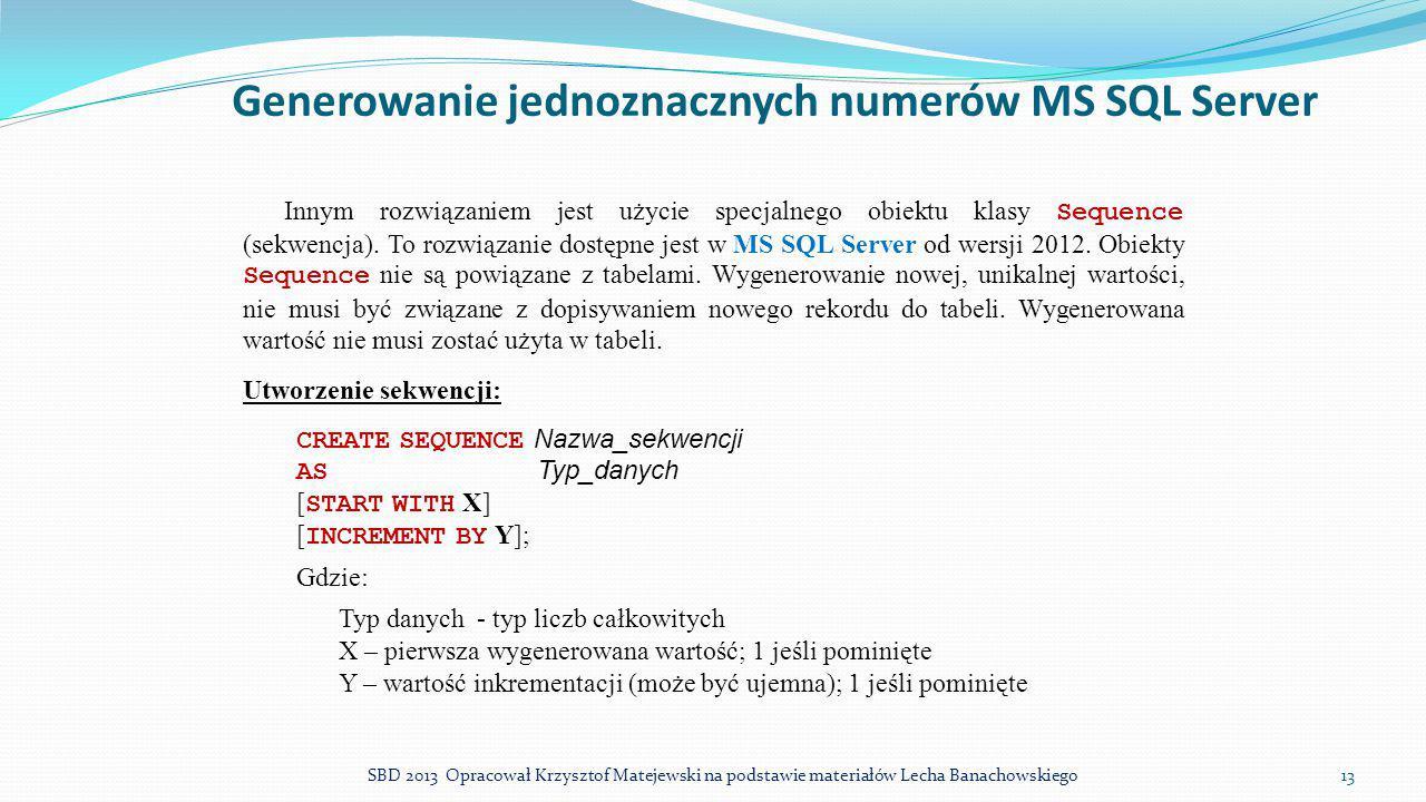 Generowanie jednoznacznych numerów MS SQL Server Innym rozwiązaniem jest użycie specjalnego obiektu klasy Sequence (sekwencja). To rozwiązanie dostępn
