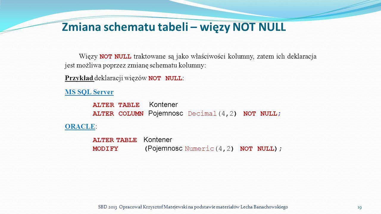 Zmiana schematu tabeli – więzy NOT NULL Więzy NOT NULL traktowane są jako właściwości kolumny, zatem ich deklaracja jest możliwa poprzez zmianę schema