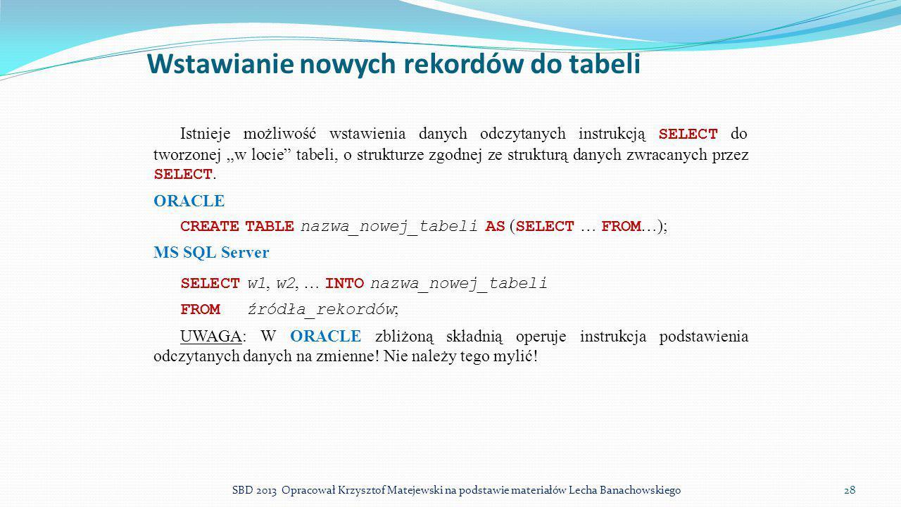 """Wstawianie nowych rekordów do tabeli Istnieje możliwość wstawienia danych odczytanych instrukcją SELECT do tworzonej """"w locie"""" tabeli, o strukturze zg"""