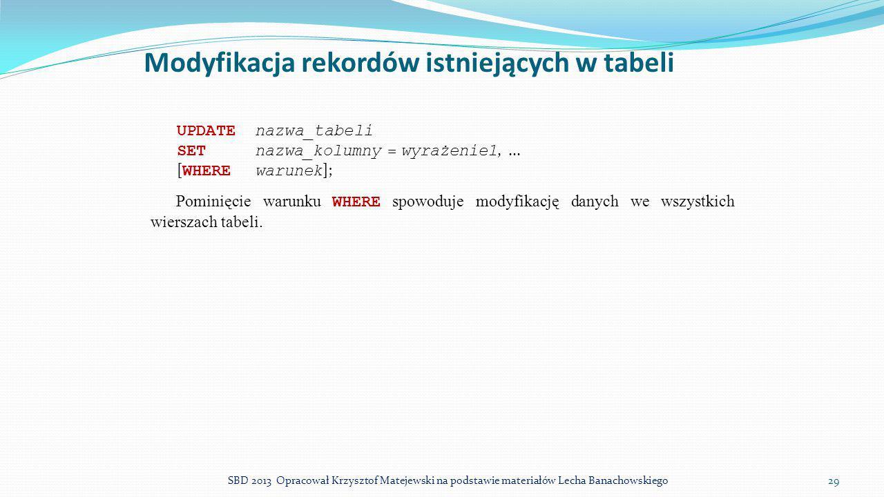 Modyfikacja rekordów istniejących w tabeli UPDATEnazwa_tabeli SETnazwa_kolumny = wyrażenie1,... [ WHEREwarunek ]; Pominięcie warunku WHERE spowoduje m