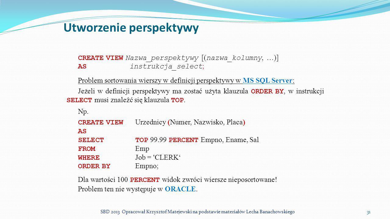 Utworzenie perspektywy CREATE VIEW Nazwa_perspektywy [( nazwa_kolumny, …)] ASinstrukcja_select ; Problem sortowania wierszy w definicji perspektywy w