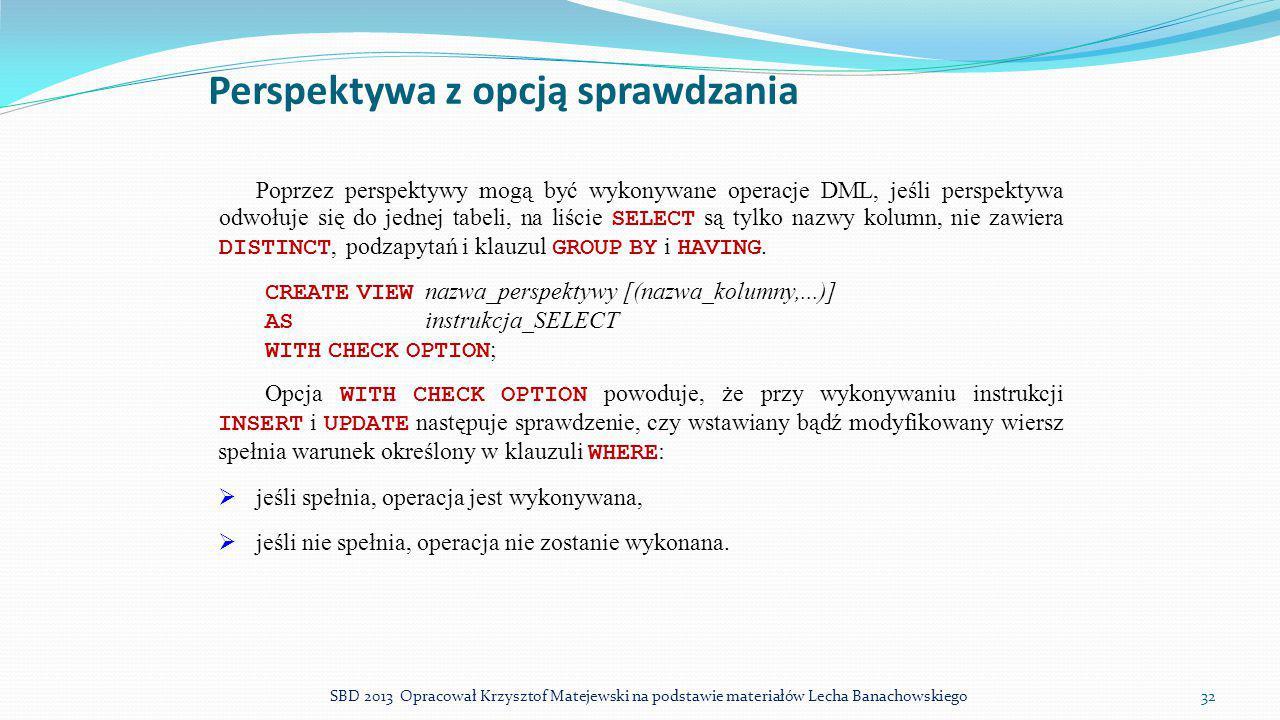 Perspektywa z opcją sprawdzania Poprzez perspektywy mogą być wykonywane operacje DML, jeśli perspektywa odwołuje się do jednej tabeli, na liście SELEC