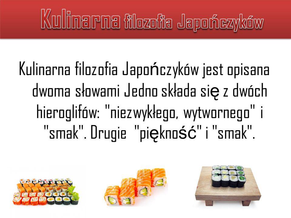 Kulinarna filozofia Japo ń czyków jest opisana dwoma słowami Jedno składa si ę z dwóch hieroglifów: