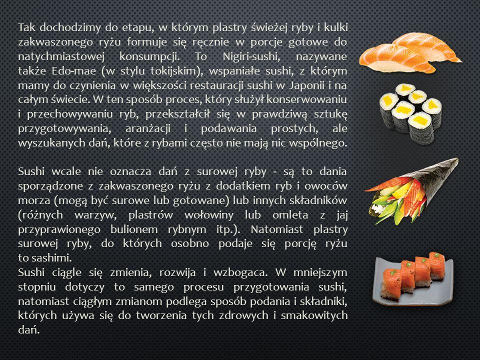 Tak dochodzimy do etapu, w którym plastry świeżej ryby i kulki zakwaszonego ryżu formuje się ręcznie w porcje gotowe do natychmiastowej konsumpcji. To