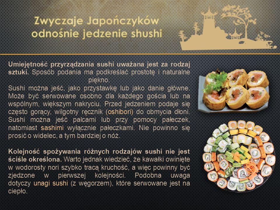 Umiejętność przyrządzania sushi uważana jest za rodzaj sztuki. Sposób podania ma podkreślać prostotę i naturalne piękno. Sushi można jeść, jako przyst