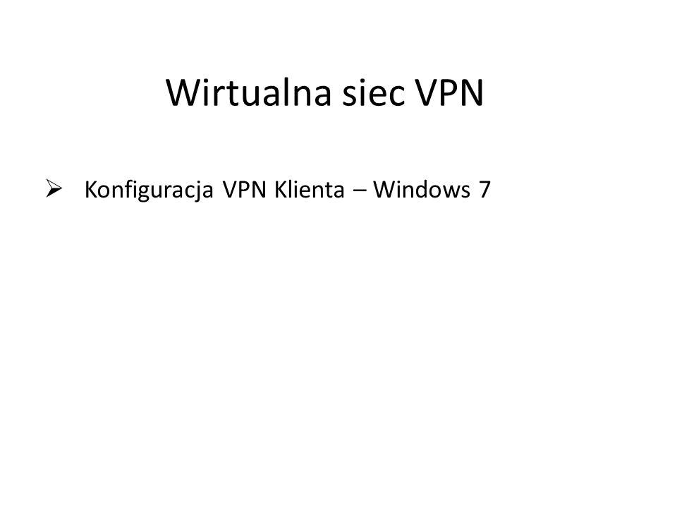 Wirtualna siec VPN  Konfiguracja VPN Klienta – Windows 7