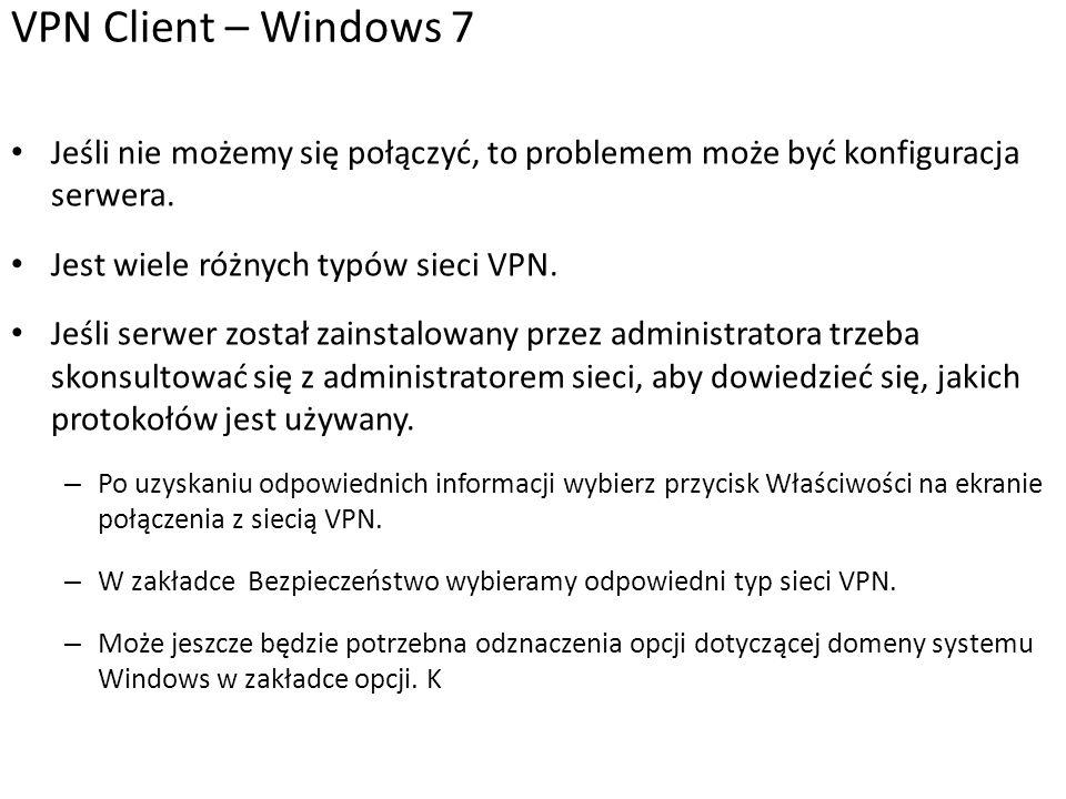 Jeśli nie możemy się połączyć, to problemem może być konfiguracja serwera. Jest wiele różnych typów sieci VPN. Jeśli serwer został zainstalowany przez