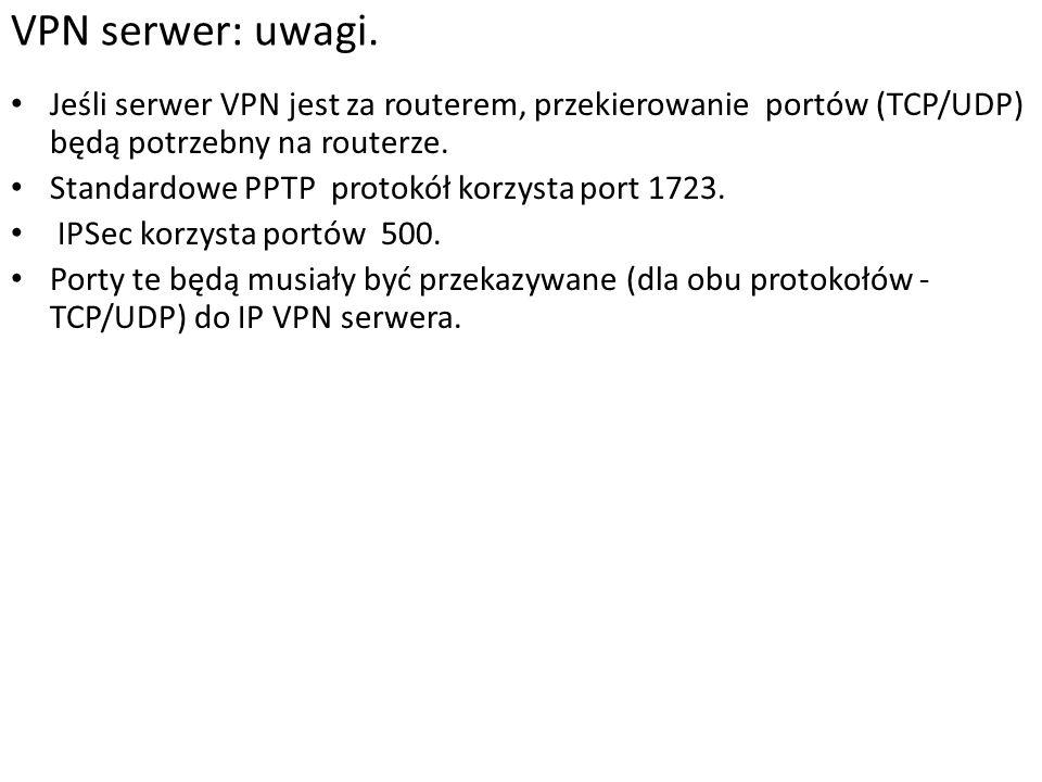 Jeśli serwer VPN jest za routerem, przekierowanie portów (TCP/UDP) będą potrzebny na routerze. Standardowe PPTP protokół korzysta port 1723. IPSec kor