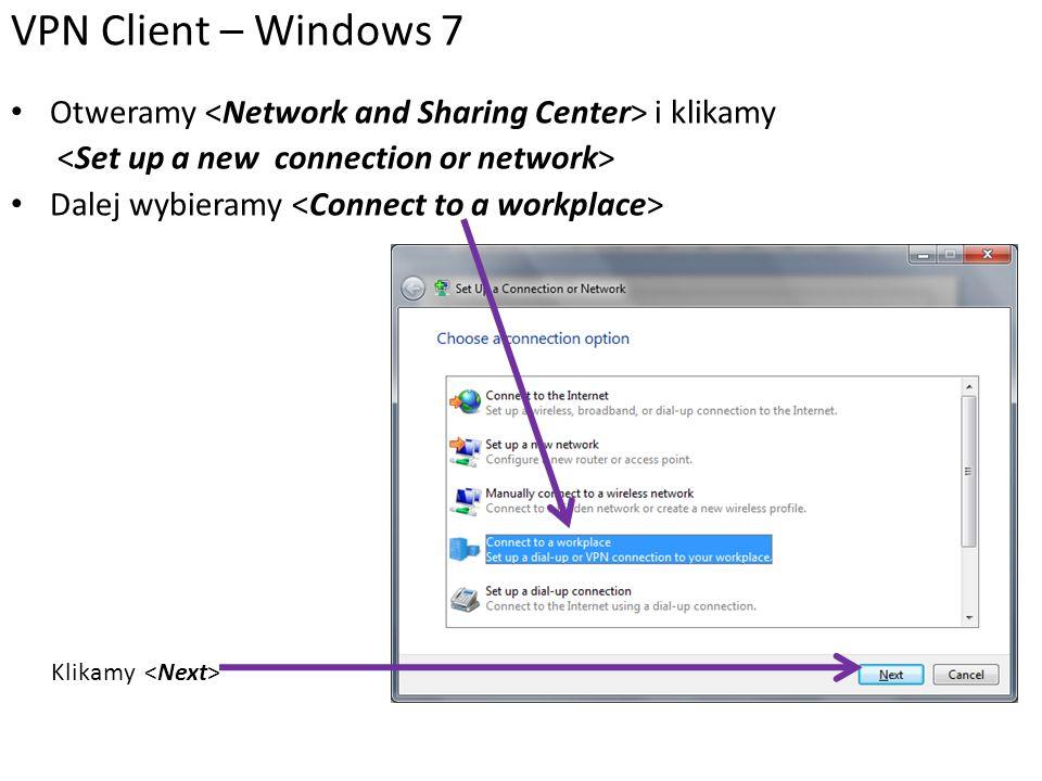 """Dalej wybieramy połączenie internetowe: VPN Client – Windows 7 Można omijać te kroki i od razu przejść do następnego, jeśli kliknijmy przycisk Start i w polu wyszukiwania wpiszemy """"VPN"""