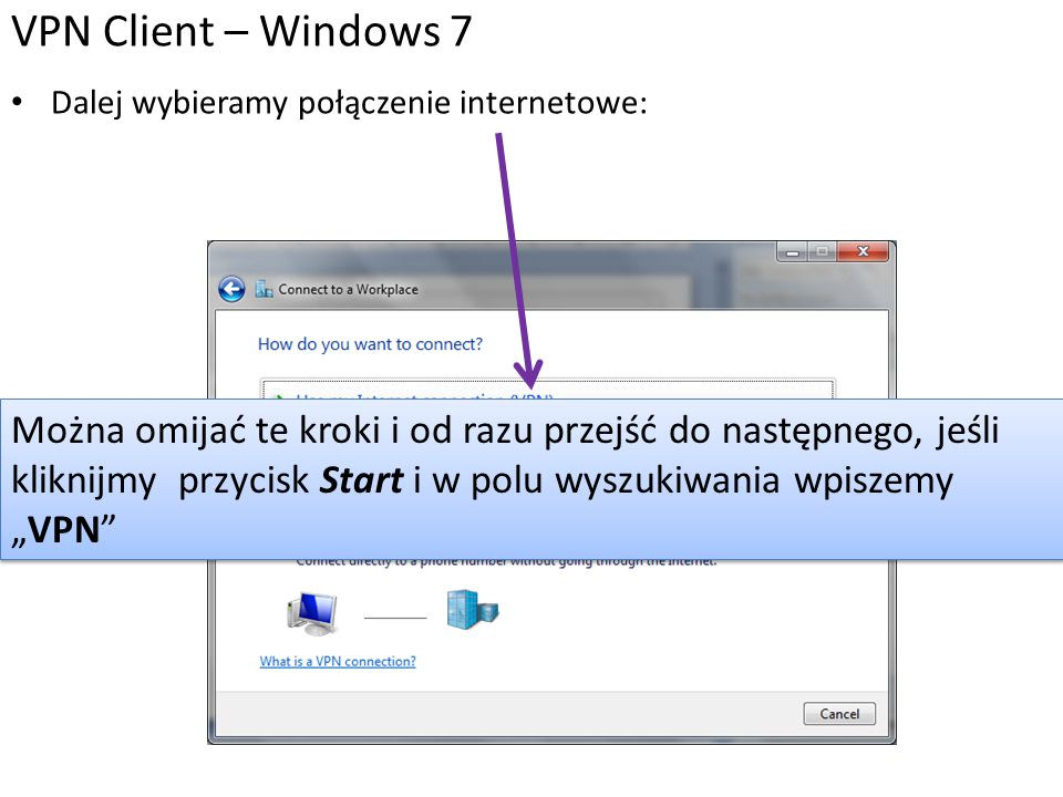 Dalej wybieramy połączenie internetowe: VPN Client – Windows 7 Można omijać te kroki i od razu przejść do następnego, jeśli kliknijmy przycisk Start i