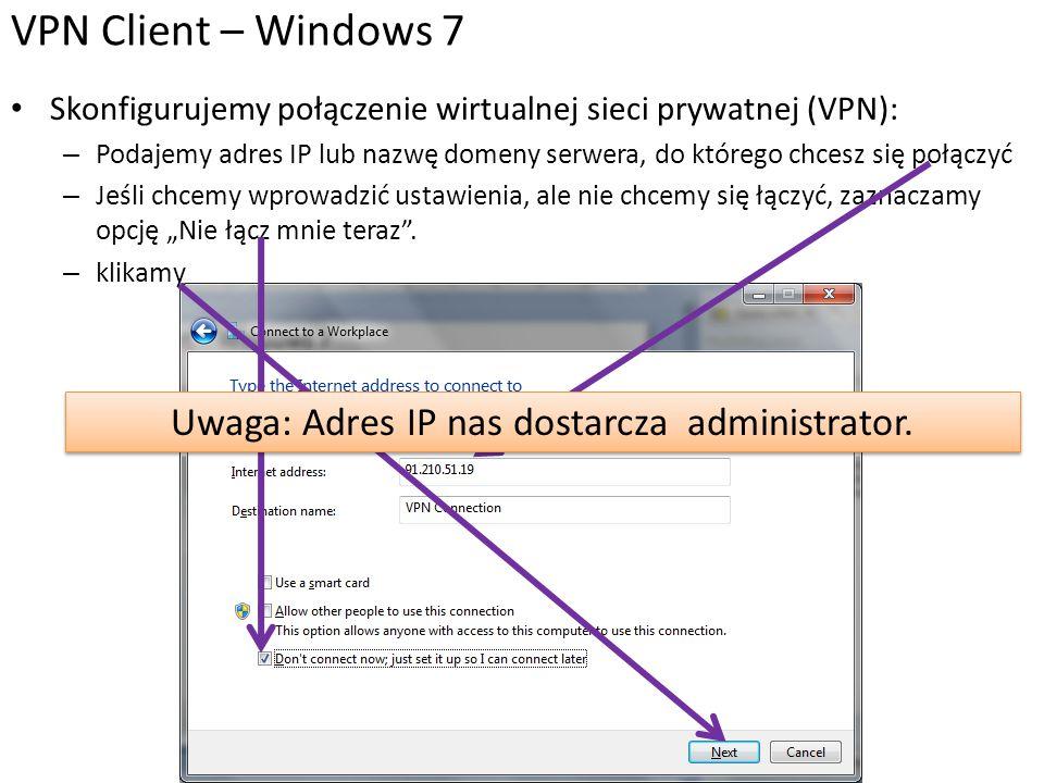 Skonfigurujemy połączenie wirtualnej sieci prywatnej (VPN): – Podajemy adres IP lub nazwę domeny serwera, do którego chcesz się połączyć – Jeśli chcem